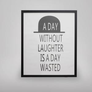 Poster – A Day Without Laughter Is A Day Wasted